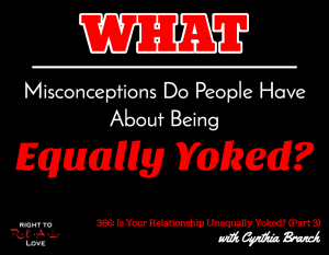 Is Your Relationship Unequally Yoked? (Part 3) with Cynthia Branch