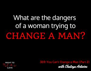 You Can't Change a Man (Part 2) with Chatoya Antwine