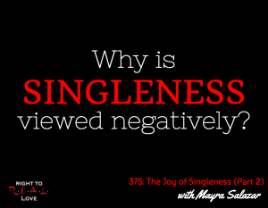 The Joy of Singleness (Part 2) with Mayra Salazar