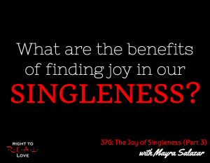 The Joy of Singleness (Part 3) with Mayra Salazar