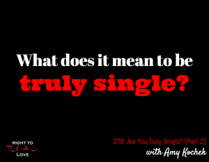Are You Truly Single? (Part 2) with Amy Kochek