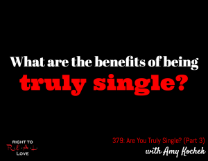 Are You Truly Single? (Part 3) with Amy Kochek