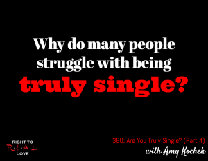 Are You Truly Single? (Part 4) with Amy Kochek