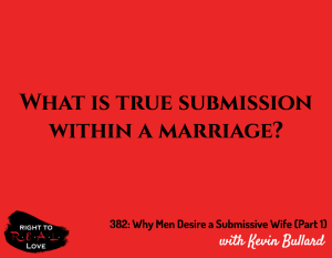 Why Men Desire a Submissive Wife (Part 1) with Kevin Bullard