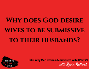 Why Men Desire a Submissive Wife (Part 2) with Kevin Bullard
