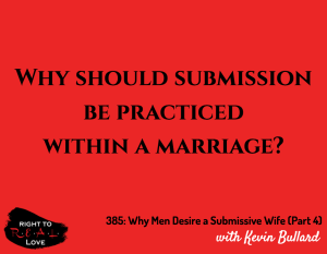 Why Men Desire a Submissive Wife (Part 4) with Kevin Bullard