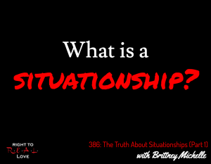 The Truth About Situationships (Part 1) with Brittney Michelle