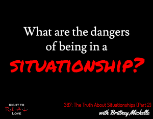 The Truth About Situationships (Part 2) with Brittney Michelle