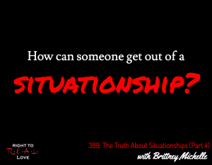The Truth About Situationships (Part 4) with Brittney Michelle
