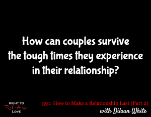 How to Make a Relationship Last (Part 2) with Dilaun White