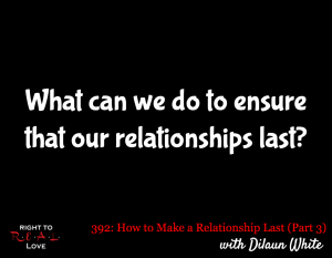 How to Make a Relationship Last (Part 3) with Dilaun White