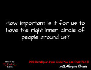 394: Develop an Inner Circle You Can Trust (Part 1) with Morgan Brown