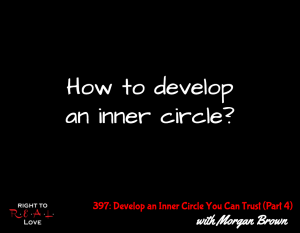 Develop an Inner Circle You Can Trust (Part 4) with Morgan Brown