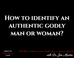 What it Means to be a Godly Man or Woman (Part 2) with Dr. Joe Martin
