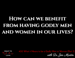 What it Means to be a Godly Man or Woman (Part 3) with Dr. Joe Martin