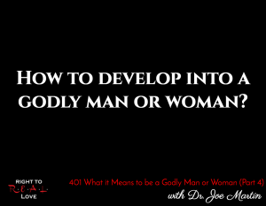 What it Means to be a Godly Man or Woman (Part 4) with Dr. Joe Martin