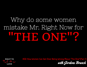 "When Women Are Wrong About ""The One"" (Part 1) with Jordone Branch"