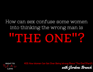 """When Women Are Wrong About """"The One"""" (Part 2) with Jordone Branch"""
