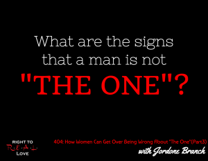 """When Women Are Wrong About """"The One"""" (Part 3) with Jordone Branch"""