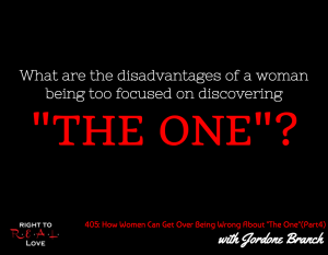 """When Women Are Wrong About """"The One"""" (Part 4) with Jordone Branch"""