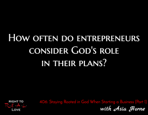 Staying Rooted in God When Starting a Business (Part 1) with Asia Horne