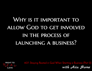 Staying Rooted in God When Starting a Business (Part 2) with Asia Horne