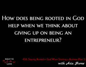 Staying Rooted in God When Starting a Business (Part 3) with Asia Horne