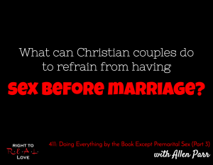 Doing Everything by the Book Except Premarital Sex (Part 3) with Allen Parr