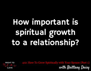 How To Grow Spiritually with Your Spouse (Part 1) with Brittany Daisy
