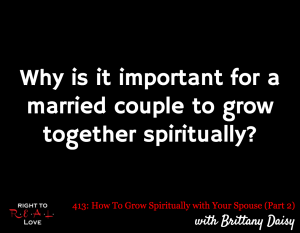 How To Grow Spiritually with Your Spouse (Part 2) with Brittany Daisy