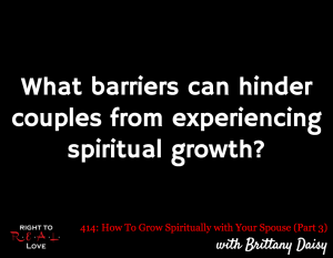 How To Grow Spiritually with Your Spouse (Part 3) with Brittany Daisy