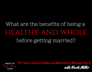 How To Become Healthy and Whole Prior to Marriage (Part 2) with Nicole Miller