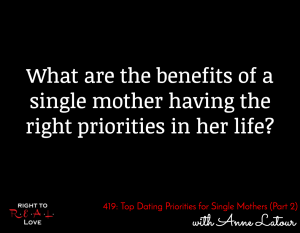 Top Dating Priorities for Single Mothers (Part 2) with Anne Latour