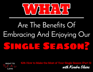 How to Make the Most of Your Single Season (Part 3) with Kendra Elaine