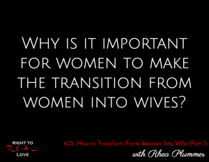How to Transform From Woman Into Wife (Part 1) with Rhea Plummer