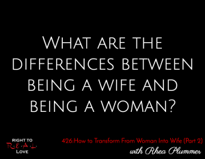 How to Transform From Woman Into Wife (Part 2) with Rhea Plummer