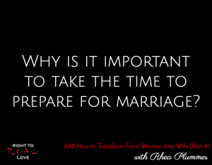 How to Transform From Woman Into Wife (Part 4) with Rhea Plummer