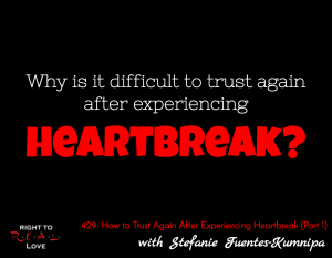 How to Trust Again After Experiencing Heartbreak (Part 1) with Stefanie Fuentes-Kumnipa