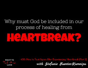 How to Trust Again After Experiencing Heartbreak (Part 2) with Stefanie Fuentes-Kumnipa