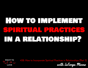 How to Incorporate Spiritual Practices in Relationships (Part 3) with LeTonya Moore