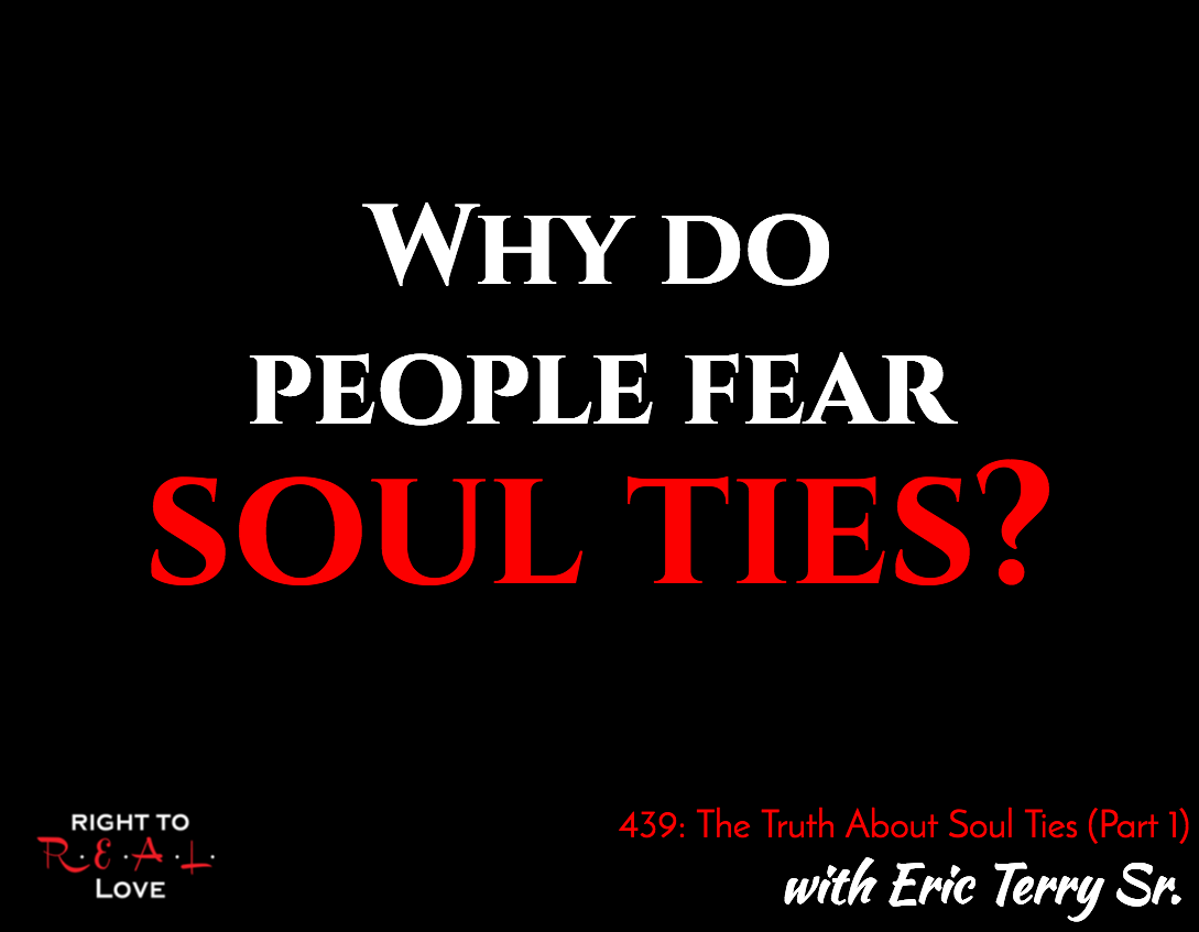 The Truth About Soul Ties (Part 1) with Eric Terry Sr.