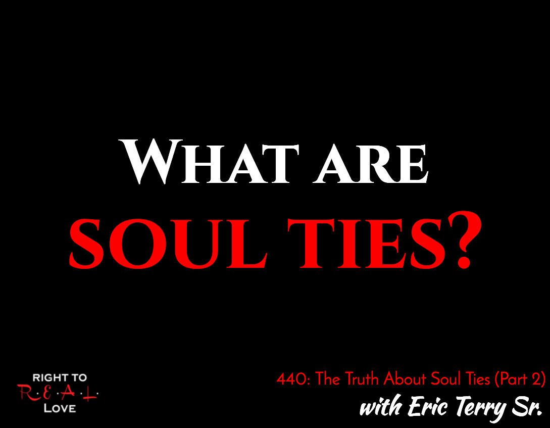 The Truth About Soul Ties (Part 2) with Eric Terry Sr.