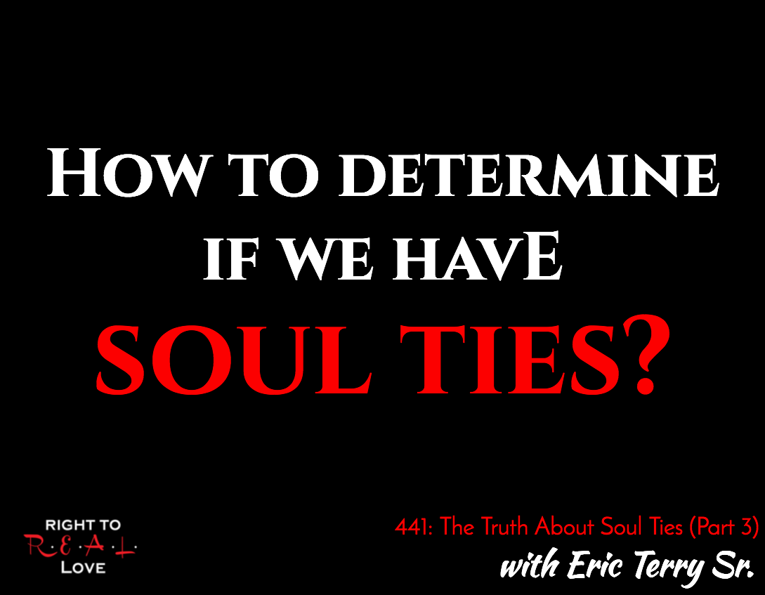 The Truth About Soul Ties (Part 3) with Eric Terry Sr.