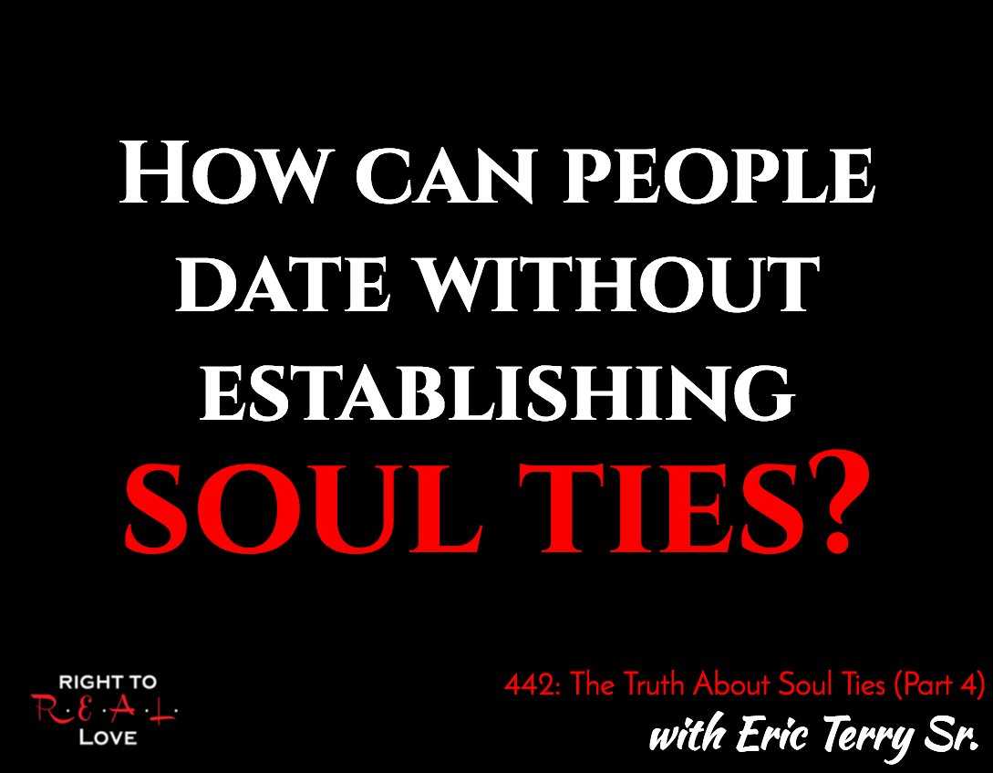The Truth About Soul Ties (Part 4) with Eric Terry Sr.