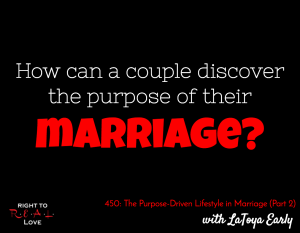 The Purpose-Driven Lifestyle in Marriage (Part 1) with LaToya Early