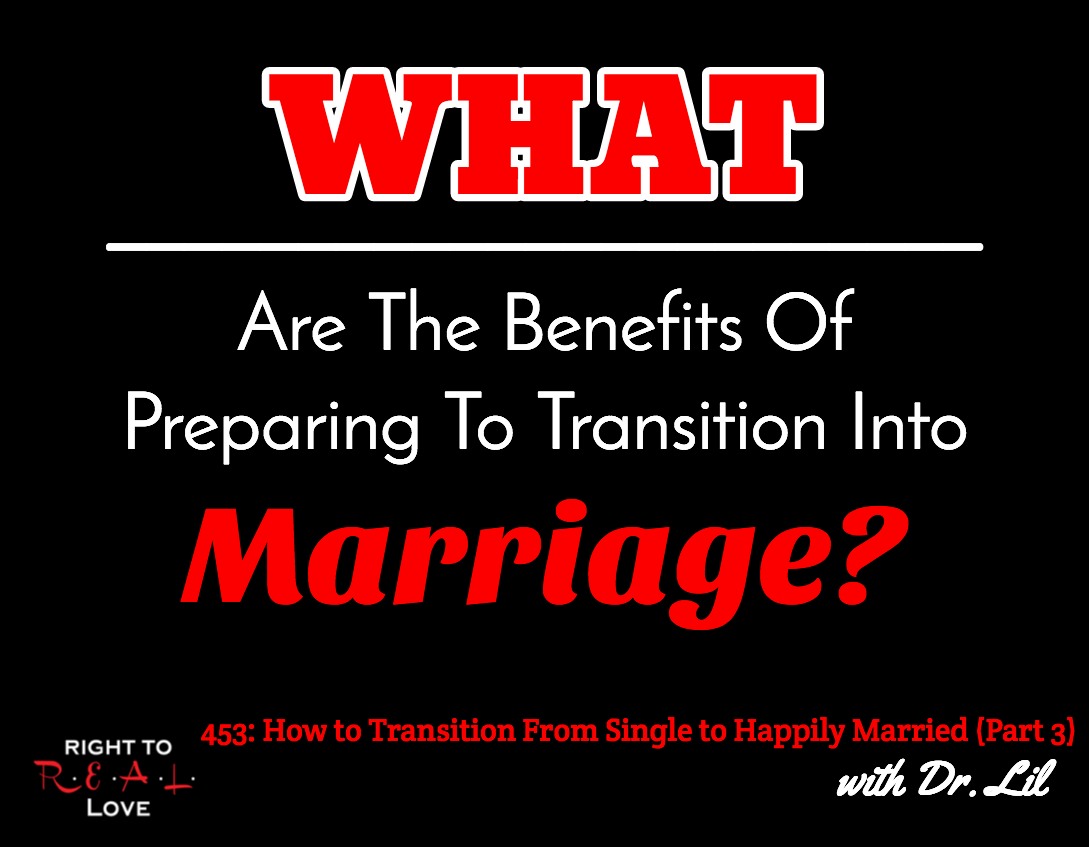 How to Transition From Single to Happily Married (Part 3) with Dr. Lil