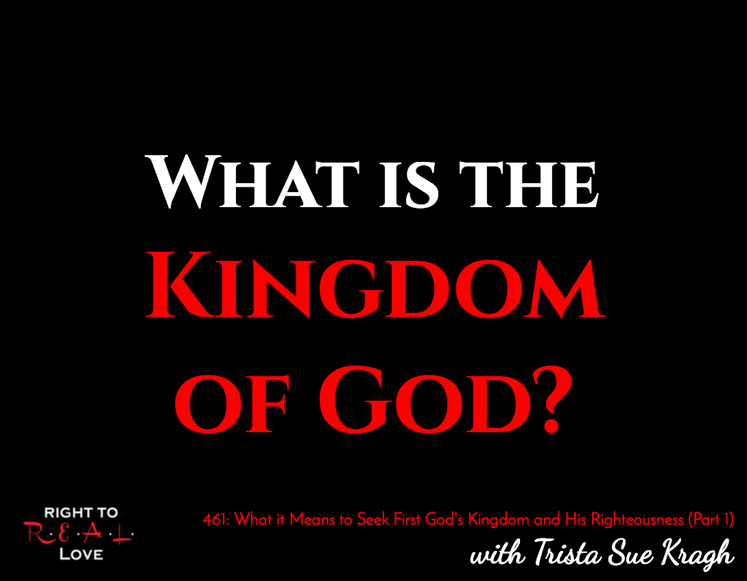 What it Means to Seek First God's Kingdom and His Righteousness (Part 1) with Trista Sue Kragh