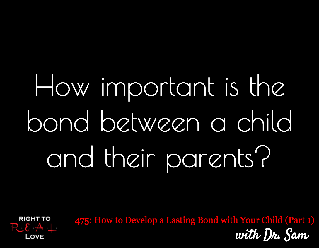 How to Develop a Lasting Bond with Your Child (Part 1) with Dr. Sam