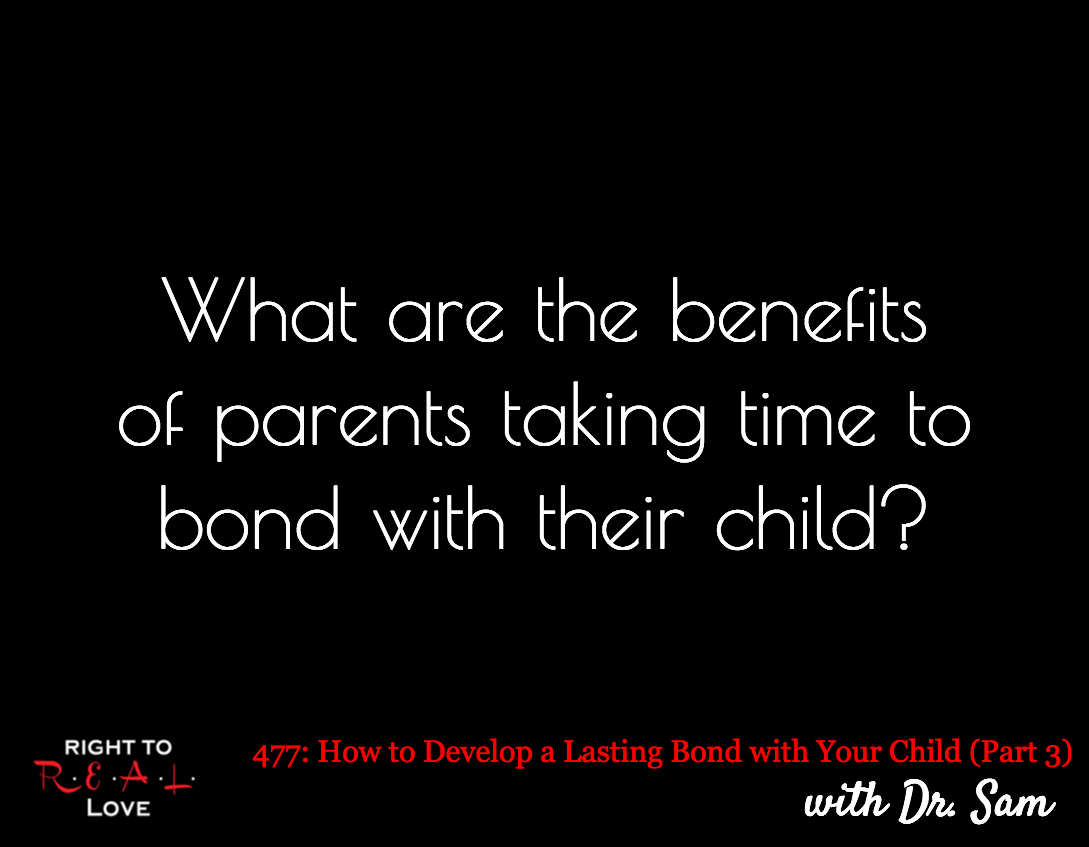 How to Develop a Lasting Bond with Your Child (Part 3) with Dr. Sam