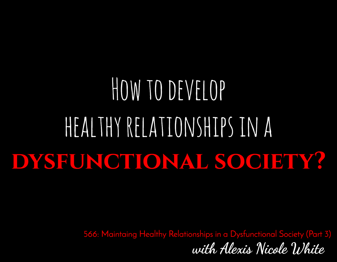 Maintaining Healthy Relationships in a Dysfunctional Society (Part 1)